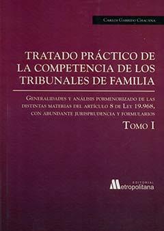 Tratado práctico de la competencia de los Tribunales de Familia : generalidades y análisis pormenorizado de las distintas materias del Artículo 8 de la Ley 19.968, con abundante jurispridencia y formularios