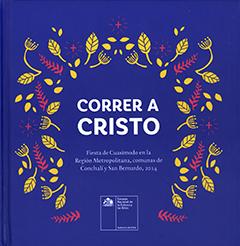 Correr a Cristo : fiesta de Cuasimodo en la Región Metropolitana, comunas de Conchalí y San Bernardo, 2014