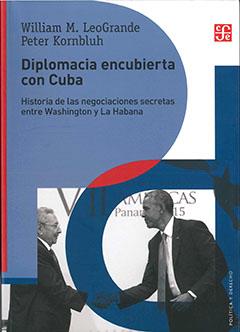 Diplomacia encubierta con Cuba : historia de las negociaciones secretas entre Washington y La Habana
