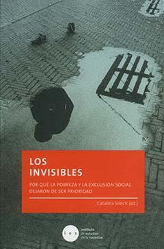 Los invisibles : por qué la pobreza y la exclusión social dejaron de ser prioridad
