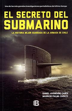 El secreto del submarino : la historia mejor guardada de la Armada de Chile