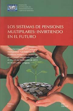 Los sistemas de pensiones multipilares : invirtiendo en el futuro