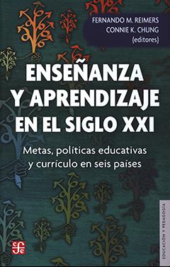Enseñanza y aprendizaje en el siglo XXI : metas, políticas educativas y currículo en seis países