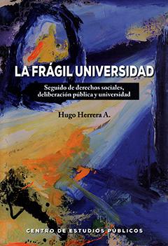 La frágil universidad : seguido de derecho sociales, deliberación pública y universidad