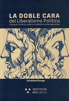 La doble cara del liberalismo político : ensayos críticos sobre el debate contemporáneo